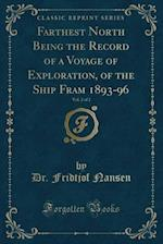 Farthest North Being the Record of a Voyage of Exploration, of the Ship Fram 1893-96, Vol. 2 of 2 (Classic Reprint)