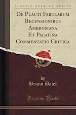 de Plauti Fabularum Recensionibus Ambrosiana Et Palatina Commentatio Critica (Classic Reprint)
