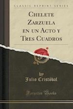 Chelete Zarzuela En Un Acto y Tres Cuadros (Classic Reprint) af Julio Cristobal