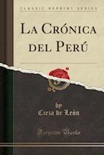 La Cronica del Peru (Classic Reprint)
