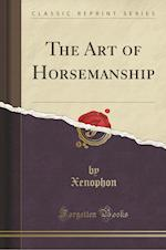 The Art of Horsemanship (Classic Reprint) af Xenophon Xenophon