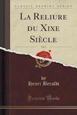 La Reliure Du Xixe Siecle, Vol. 2 (Classic Reprint) af Henri Beraldi