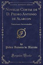 Novelas Cortas de D. Pedro Antonio de Alarcon