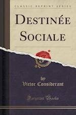 Destinee Sociale (Classic Reprint) af Victor Considerant