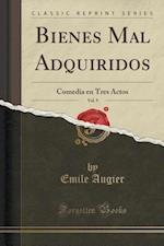 Bienes Mal Adquiridos, Vol. 9 af Emile Augier
