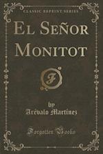 El Senor Monitot (Classic Reprint) af Arevalo Martinez