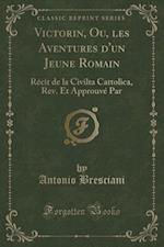 Victorin, Ou, Les Aventures D'Un Jeune Romain