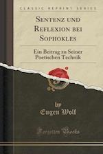 Sentenz Und Reflexion Bei Sophokles af Eugen Wolf