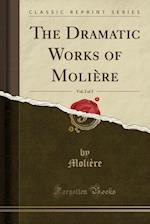 The Dramatic Works of Moliere, Vol. 2 of 3 (Classic Reprint)