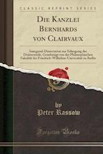 Die Kanzlei Bernhards Von Clairvaux af Peter Rassow
