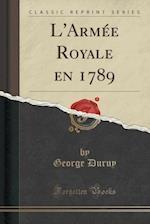 L'Armee Royale En 1789 (Classic Reprint) af George Duruy