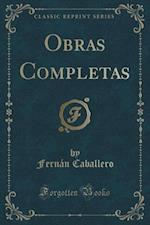 Obras Completas (Classic Reprint) af Fernan Caballero