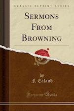 Sermons from Browning (Classic Reprint)