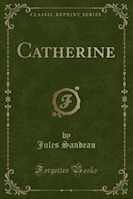 Catherine (Classic Reprint)