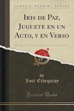 Iris de Paz, Juguete En Un Acto, y En Verso (Classic Reprint)
