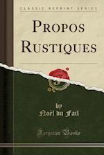 Propos Rustiques (Classic Reprint)