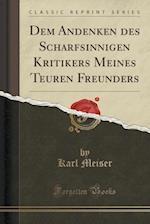 Dem Andenken Des Scharfsinnigen Kritikers Meines Teuren Freunders (Classic Reprint) af Karl Meiser