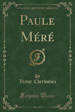 Paule Mere (Classic Reprint)