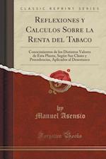Reflexiones y Calculos Sobre La Renta del Tabaco af Manuel Asensio