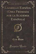 Lazarillo Espanol (Obra Premiada Por La Academia Espanola) (Classic Reprint)