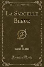 La Sarcelle Bleue (Classic Reprint) af Rene Bazin