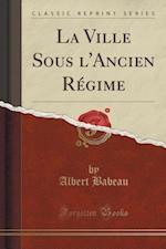 La Ville Sous L'Ancien Regime (Classic Reprint)