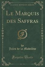 Le Marquis Des Saffras (Classic Reprint)