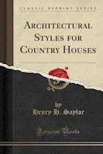 Architectural Styles for Country Houses (Classic Reprint)
