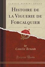 Histoire de La Viguerie de Forcalquier, Vol. 2 (Classic Reprint) af Camille Arnaud