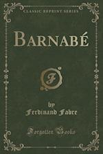 Barnabe (Classic Reprint) af Ferdinand Fabre