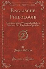 Englische Philologie: Anleitung Zum Wissenschaftlichen Studium Der Englischen Sprache (Classic Reprint)