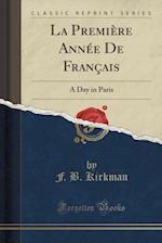 La Première Année De Français: A Day in Paris (Classic Reprint) af F. B. Kirkman
