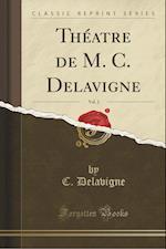 Theatre de M. C. Delavigne, Vol. 2 (Classic Reprint)
