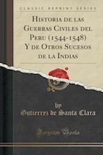 Historia de Las Guerras Civiles del Peru (1544-1548) y de Otros Sucesos de La Indias (Classic Reprint) af Gutierrez De Santa Clara