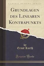 Grundlagen Des Linearen Kontrapunkts (Classic Reprint) af Ernst Kurth