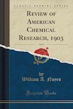 Review of American Chemical Research, 1903, Vol. 9 (Classic Reprint)