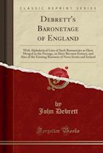 Debrett's Baronetage of England: With Alphabetical Lists of Such Baronetcies as Have Merged in the Peerage, or Have Become Extinct, and Also of the Ex