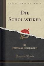 Die Scholastiker (Classic Reprint) af Ottomar Wichmann