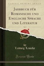 Jahrbuch Fur Romanische Und Englische Sprache Und Literatur, Vol. 7 (Classic Reprint)