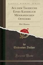 Aus Dem Tagebuche Eines Kaiserlich Mexikanischen Officiers