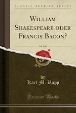 William Shakespeare Oder Francis Bacon?, Vol. 2 of 2 (Classic Reprint) af Karl M. Rapp
