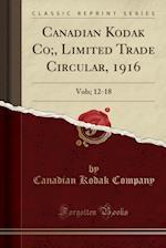 Canadian Kodak Co;, Limited Trade Circular, 1916: Vols; 12-18 (Classic Reprint) af Canadian Kodak Company