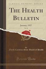 The Health Bulletin, Vol. 42: January, 1927 (Classic Reprint) af North Carolina State Board of Health