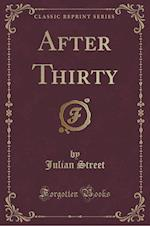 After Thirty (Classic Reprint)