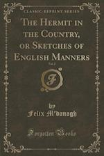 The Hermit in the Country, or Sketches of English Manners, Vol. 2 (Classic Reprint) af Felix M'Donogh