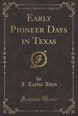Early Pioneer Days in Texas (Classic Reprint)