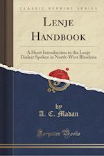 Lenje Handbook: A Short Introduction to the Lenje Dialect Spoken in North-West Rhodesia (Classic Reprint)