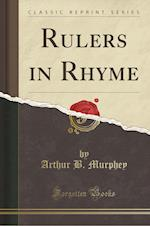 Rulers in Rhyme (Classic Reprint) af Arthur B. Murphey