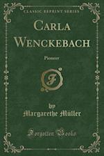 Carla Wenckebach: Pioneer (Classic Reprint) af Margarethe Müller
