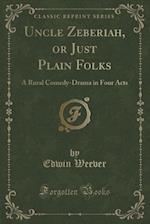 Uncle Zeberiah, or Just Plain Folks af Edwin Weever
